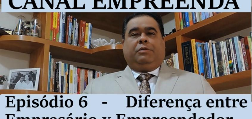 Episódio 6 – A diferença entre Empresário e Empreendedor